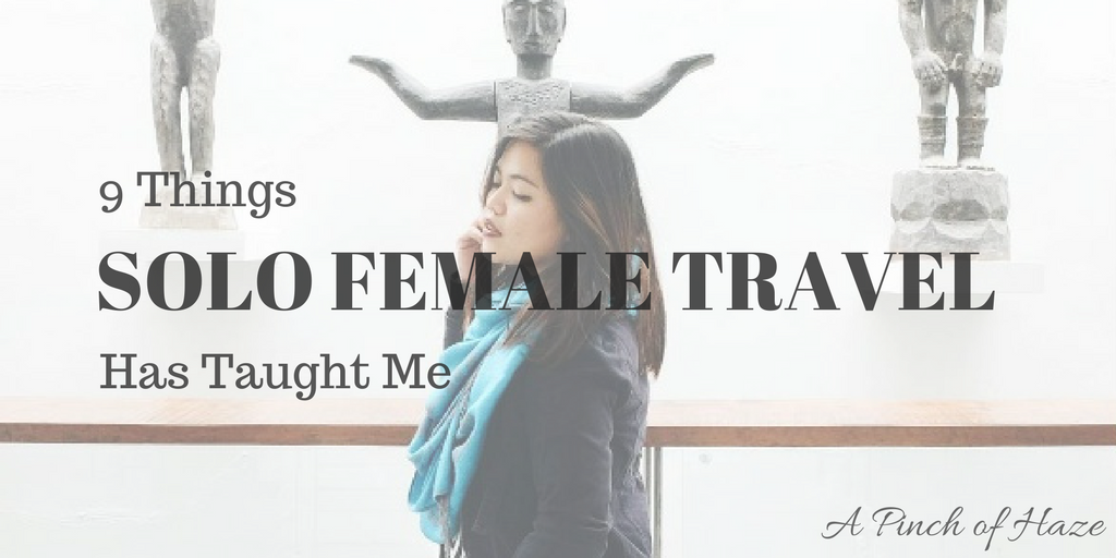 9 Things Solo Female Travel Has Taught Me