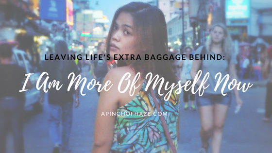 Leaving Life's Extra Baggage Behind: I Am More Of Myself Now